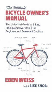 The Ultimate Bicycle Owner's Manual : the Universal Guide to Bikes, Riding, and Everything for Beginner and Seasoned Cyclists