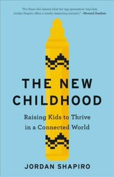 The new childhood : raising kids to thrive in a connected world
