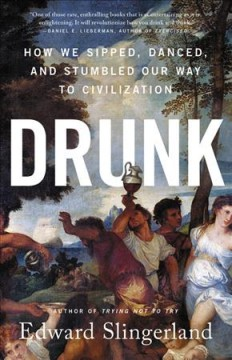 Drunk - How We Sipped, Danced, and Stumbled Our Way to Civilization