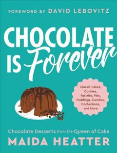 Chocolate is forever - classic cakes, cookies, pastries, pies, puddings, candies, confections, and more
