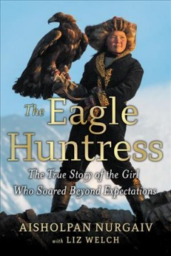 The eagle huntress - the true story of the girl who soared beyond expectations