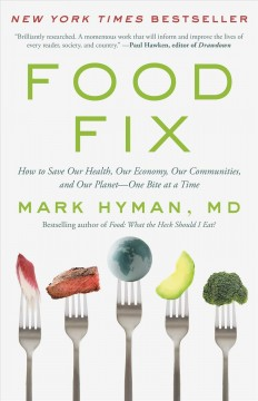 Food Fix - How to Save Our Health, Our Economy, Our Communities, and Our Planet--one Bite at a Time