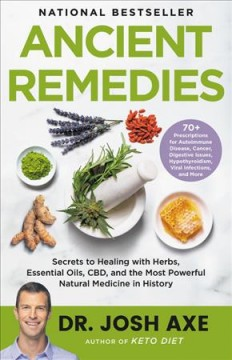 Ancient Remedies - Secrets to Healing With Herbs, Essential Oils, Cbd, and the Most Powerful Natural Medicine in History