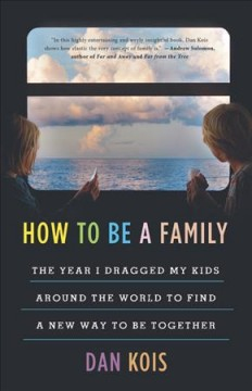 How to be a family - the year I dragged my kids around the world to find a new way to be together