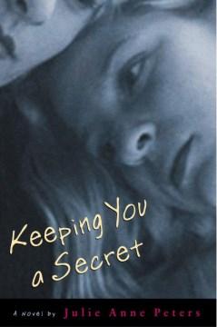 Keeping you a secret : a novel