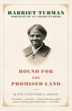 Bound for the promised land - Harriet Tubman, portrait of an American hero