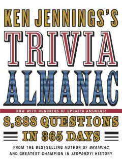 Ken Jennings's Trivia Almanac : 8,888 Questions in 365 Days