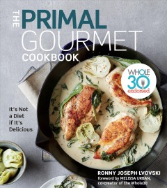 The primal gourmet cookbook - it's not a diet if it's delicious