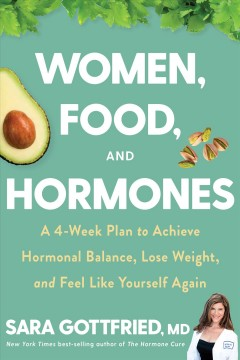 Women, food, and hormones - a 4-week plan to achieve hormonal balance, lose weight, and feel like yourself again
