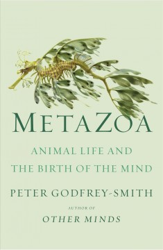 Metazoa - animal life and the birth of the mind