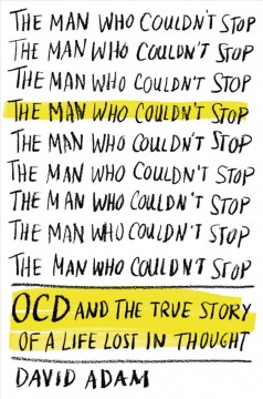 The man who couldn't stop : OCD and the true story of a life lost in thought