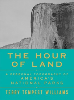 The Hour of Land : A Personal Topography of America's National Parks