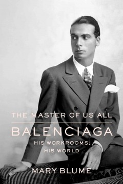 The Master of Us All: Balenciaga, His Workrooms, His World