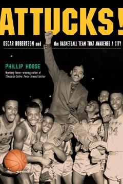 Attucks! Oscar Robertson and the Basketball Team That Awakened a City