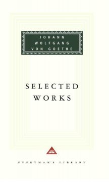 Selected works - including The sorrows of young Werther, Elective affinities, Italian journey, Faust