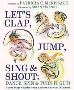 Let's clap, jump, sing, & shout; dance, spin, & turn it out! : games, songs, and stories from an African American childhood