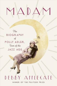 Madam - the biography of Polly Adler, icon of the Jazz Age