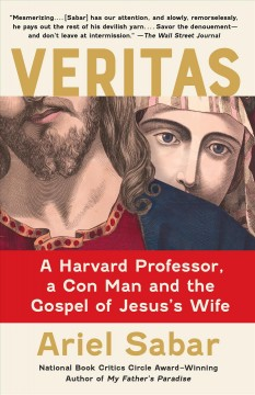 Veritas A Harvard Professor, a Con Man and the Gospel of Jesus's Wife