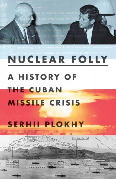Nuclear folly - a history of the Cuban Missile Crisis