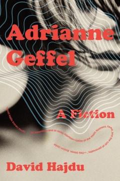 Adrianne Geffel- A Fiction