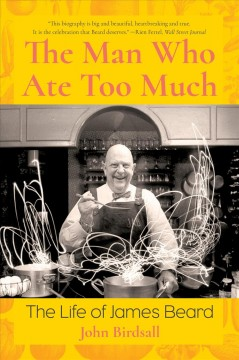 The Man Who Ate Too Much- The Life of James Beard