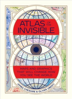 Atlas of the Invisible - Maps and Graphics That Will Change How You See the World