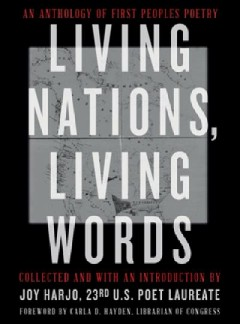 Living nations, living words - an anthology of first peoples poetry