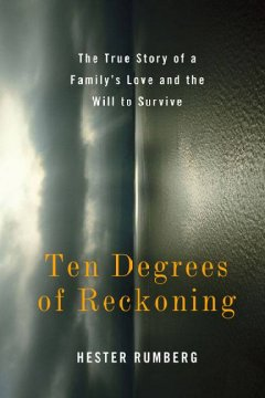 Ten Degrees of Reckoning: A True Story of a Family's Love and the Will to Survive