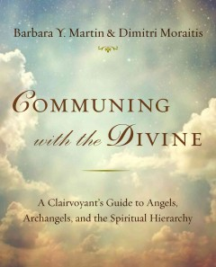 A Clairvoyant's Guide To Angels, Archangels and the Spiritual Hierarchy