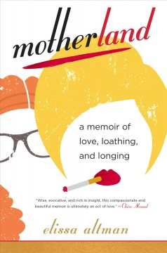Motherland - a memoir of love, loathing, and longing
