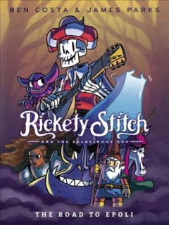 Rickety Stitch and the Gelatinous Goo, Vol. 1: The Road to Epoli