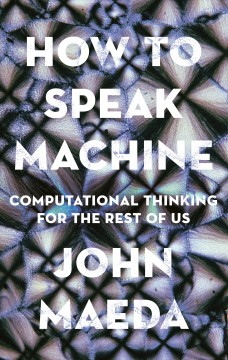 How to speak machine - computational thinking for the rest of us