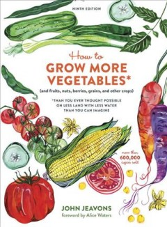 How to grow more vegetables* (and fruits, nuts, berries, grains, and other crops) *than you ever thought possible on less land wth less water than you can imagine / And fruits, nuts, berries, grains, and other crops - Than You Ever Thought Possible on Les