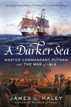 A darker sea - Master Commandant Putnam and the War of 1812 - a novel