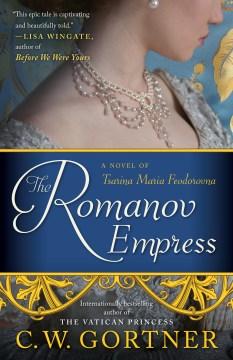 The Romanov Empress - A Novel of Tsarina Maria Feodorovna