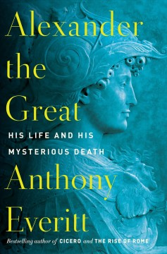 Alexander the Great - his life and his mysterious death