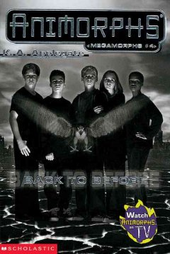 Animorphs. Megamorphs. 4, Back to before
