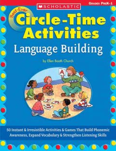 Best-ever circle time activities: language building: 50 instant and irresistible activities & games that build phonetic awareness, expand vocabulary, and strengthen listening skills