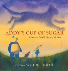 Addy's cup of sugar / Based on an Ancient Buddhist Tale