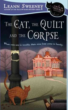 The cat, the quilt and the corpse : a cats in trouble mystery