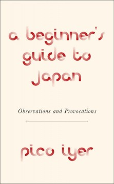 A beginner's guide to Japan - observations, provocations, fallacies