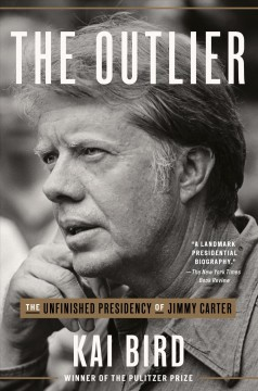 The Outlier The Unfinished Presidency of Jimmy Carter