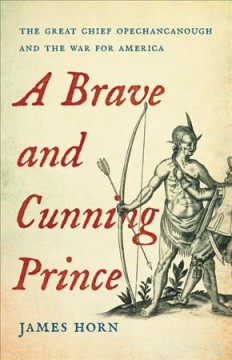A brave and cunning prince - the great chief Opechancanough and the war for America