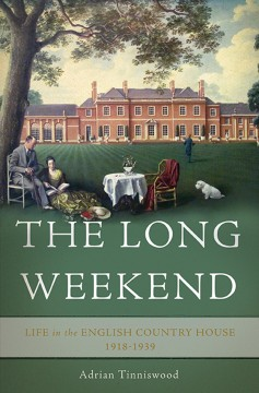 The long weekend - life in the English country house, 1918-1939