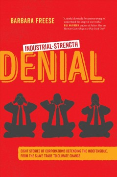 Industrial-Strength Denial - Eight Stories of Corporations Defending the Indefensible, from the Slave Trade to Climate Change