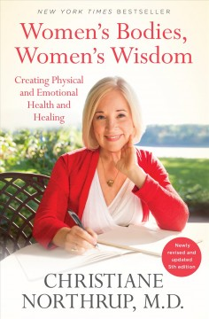 Women's Bodies, Women's Wisdom - Creating Physical and Emotional Health and Healing (Newly Updated and Revised 5th Edition)