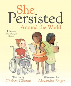 She Persisted Around the World: 13 Women Who Changed the World