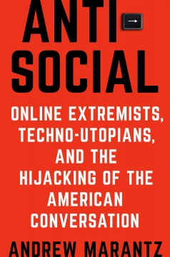 Antisocial - online extremists, techno-utopians, and the hijacking of  the American conversation