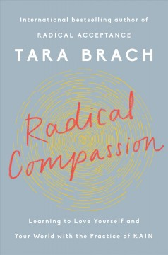 Radical compassion - learning to love yourself and your world with the practice of RAIN