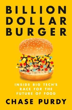Billion Dollar Burger Inside Big Tech's Race for the Future of Food